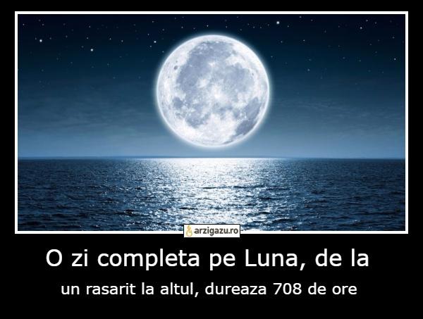 O zi completa pe Luna, de la un rasarit la altul, dureaza 708 de ore