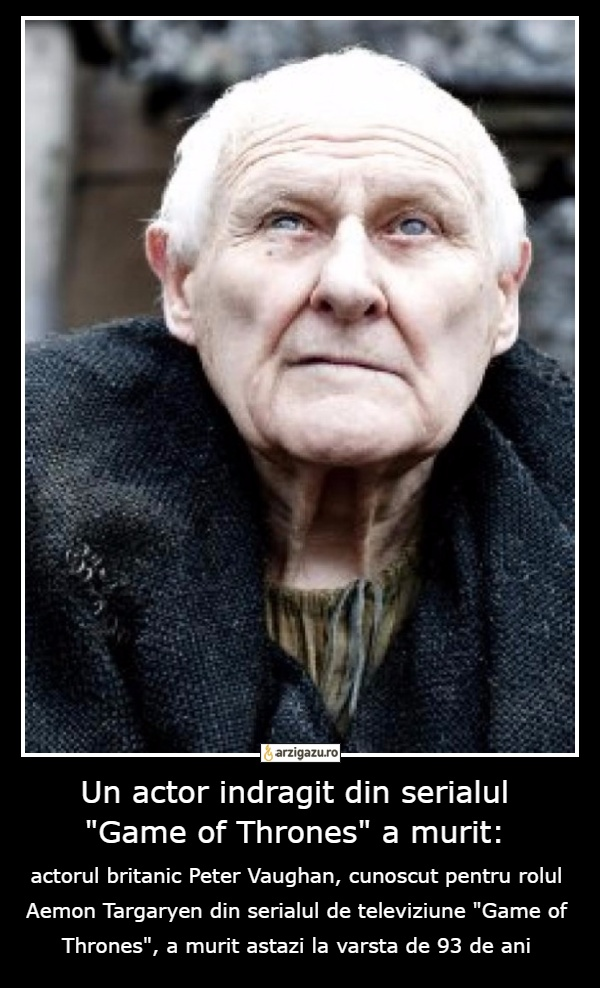 """Un actor indragit din serialul """"Game of Thrones"""" a murit: actorul britanic Peter Vaughan, cunoscut pentru rolul Aemon Targaryen din serialul de televiziune """"Game of Thrones"""", a murit astazi la varsta de 93 de ani"""