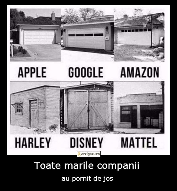 Toate marile companii au pornit de jos