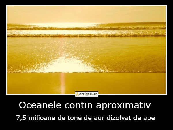 Oceanele contin aproximativ 7,5 milioane de tone de aur dizolvat de ape