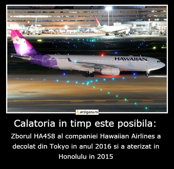 Calatoria in timp este posibila: Zborul HA458 al companiei Hawaiian Airlines a decolat din Tokyo in anul 2016 si a aterizat in Honolulu in 2015