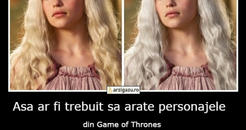 Asa ar fi trebuit sa arate personajele  din Game of Thrones